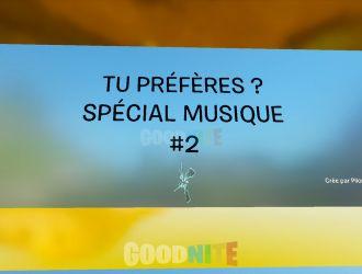 Tu préfères ? Spécial Musique #2
